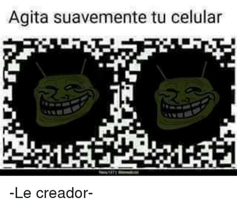 Agita Suavemente Tu Celular  Le Creador  | Creador Meme on ...