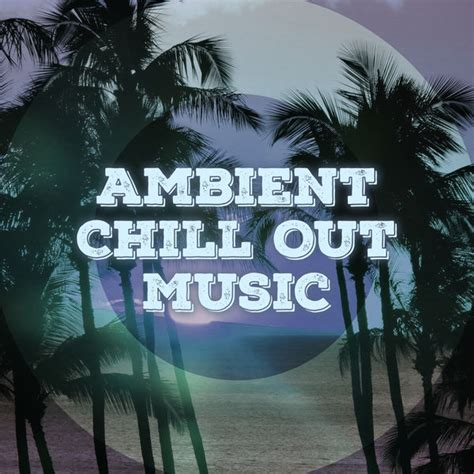 Ambient Chill Out Music – Relaxing Music, Chill Yourself ...