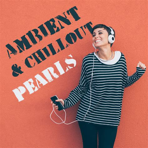 Ambient & Chillout Pearls – Ambient Music, Chill Out ...