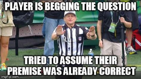 Begging the question | Logical Fallacy Referee | Know Your ...