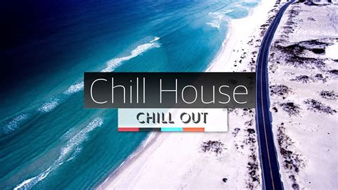 BEST HOUSE CHILL OUT MUSIC MIX   YouTube