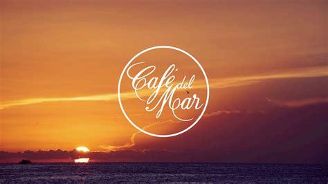 Café del Mar Chillout Mix 13  2017    YouTube