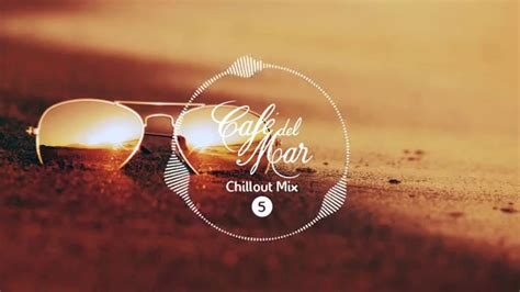 Cafe del Mar Chillout Mix 5  2016    YouTube