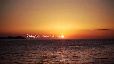 Café del Mar Ibiza Chillout Mix July 2013   YouTube