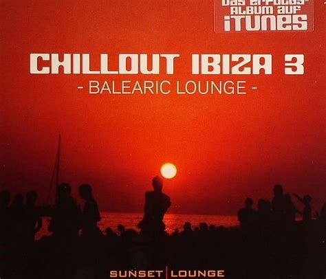 Chill Out Ibiza Vol.3  Balearic Lounge  — Various Artists ...