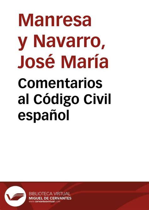 Comentarios al Código Civil español / por José María ...