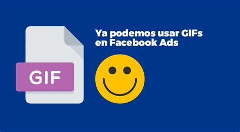 Cómo crear anuncios con GIFs en Facebook Ads