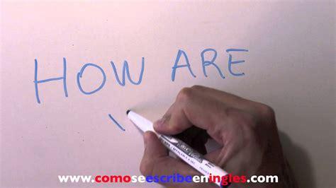 Cómo se escribe en inglés CÓMO ESTÁS o QUÉ TAL ESTÁS   YouTube