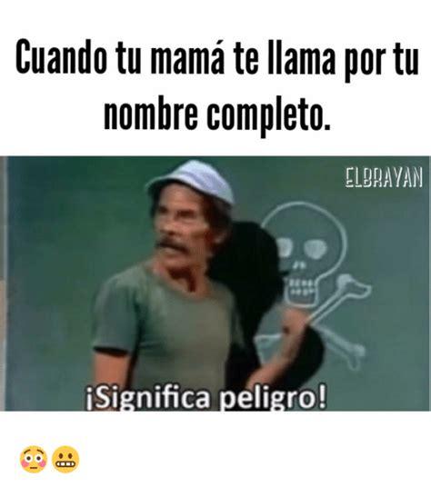 Cuando Tu Mama Te Llama Por Tu Nombre Completo ELDRAYAN ...