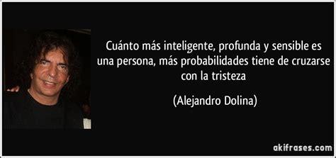 Cuánto más inteligente, profunda y sensible es una persona,...