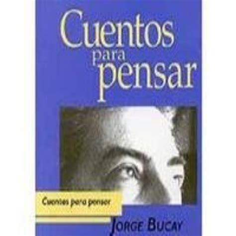Cuentos para pensar  Jorge Bucay  en Cuentos para pensar ...