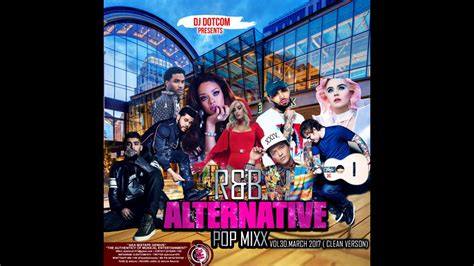 DJ DOTCOM R&B ALTERNATIVE POP MIX VOL 30 MARCH 2017 CLEAN ...