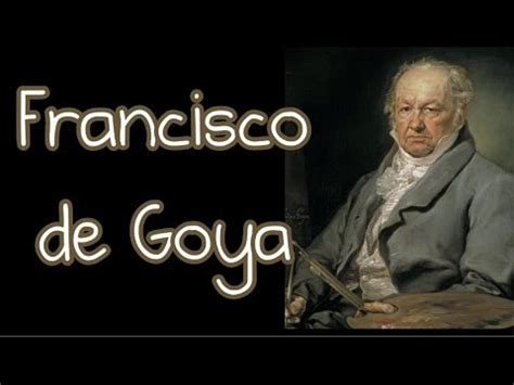 Francisco de Goya y Lucientes I Vida y obras   YouTube