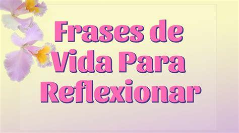 FRASES DE VIDA PARA REFLEXIONAR   pensamientos sabios ...
