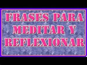 Frases para Meditar y Reflexionar   Frases para pensar y ...