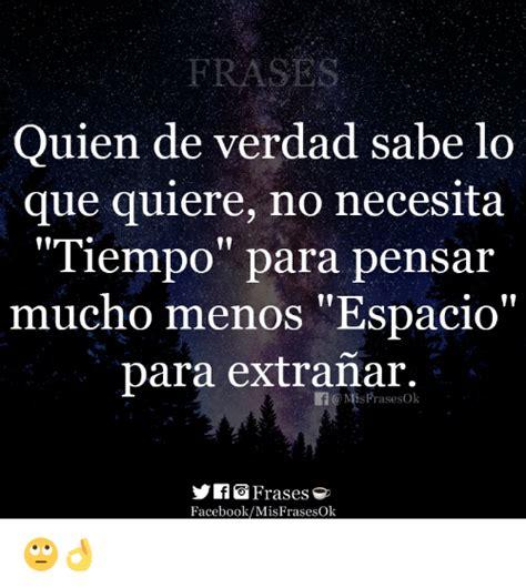 FRASES Quien De Verdad Sabe Lo Que Quiere No Necesita ...