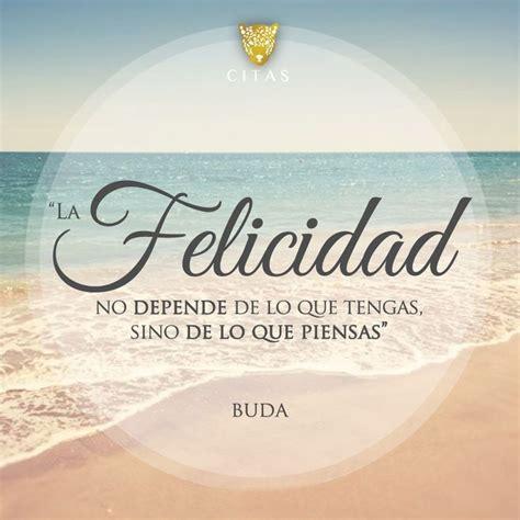 Frases Sabias: La Felicidad | El Secreto de todo Exito es ...
