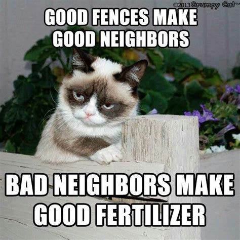 Good fences make good neighbors. Bad neighbors make good ...