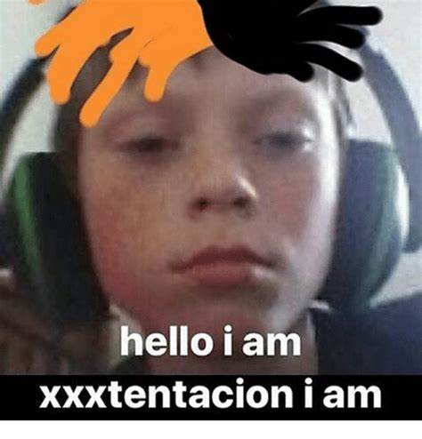 Hello I Am Xxxtentacion I Am | Hello Meme on me.me