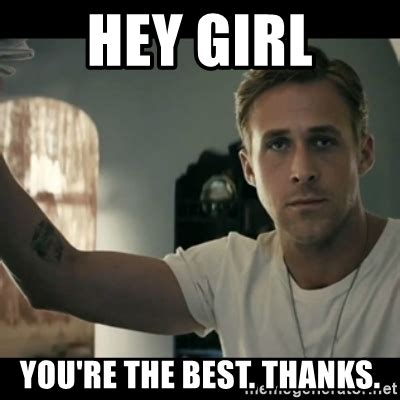 Hey Girl You re the best. Thanks.   ryan gosling hey girl ...