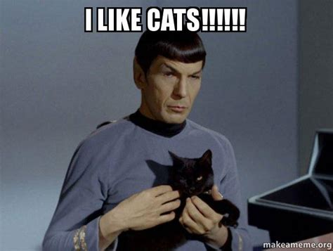 I LIKE CATS!!!!!!   Spock and Cat Meme | Make a Meme