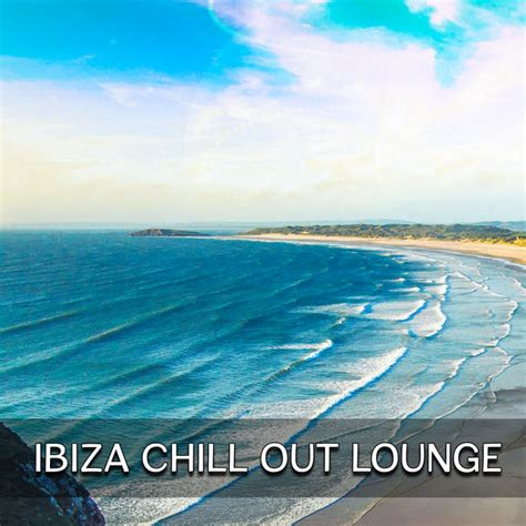 Ibiza Chill Out Lounge – Relaxing Time, Summer Lounge ...