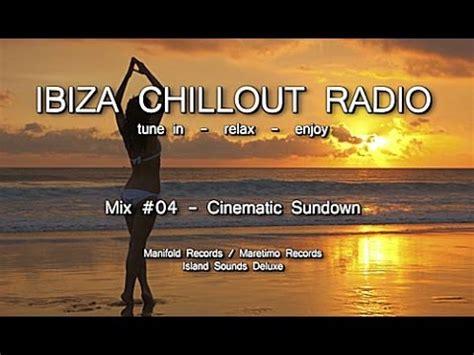 Ibiza Chillout Radio   Mix # 04 Cinematic Sundown, HD ...
