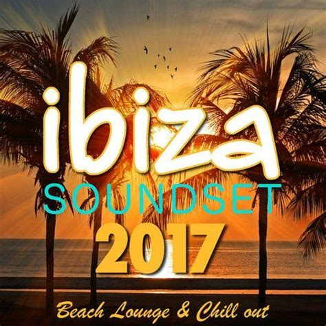 Ibiza Soundset 2017: Beach Lounge And Chill Out   mp3 buy ...