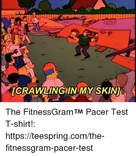 ICRAWLINGIINAMYSKINU the FitnessGram™ Pacer Test T Shirt ...