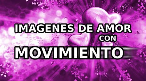 IMAGENES DE AMOR CON MOVIMIENTO | #amor   YouTube