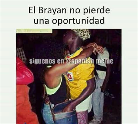 Imágenes de los memes en español: El Brayan no pierde ...