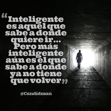 Inteligente es aquel que sabe a dónde quiere ir… Pero más ...