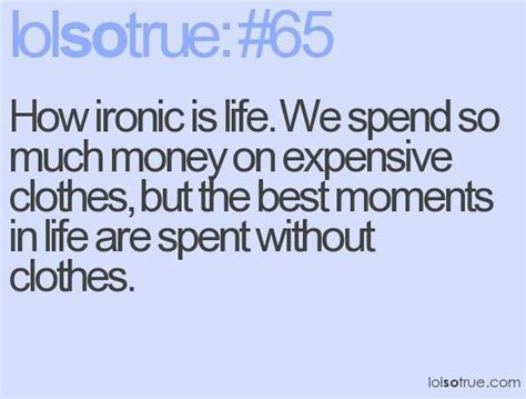 Ironic quotes about life lolsotrue life quotes funny life ...