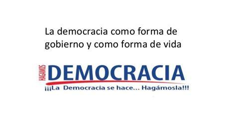 La democracia como forma de gobierno y como forma de vida