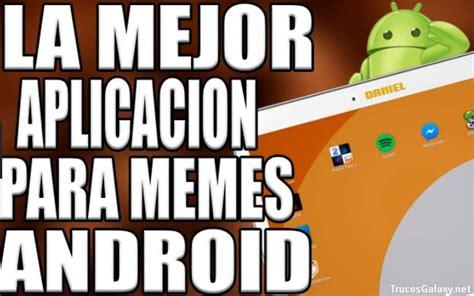 Las mejores aplicaciones para hacer memes   Trucos Galaxy