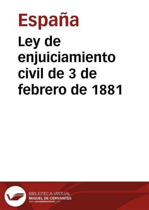 Ley de enjuiciamiento civil de 3 de febrero de 1881 ...