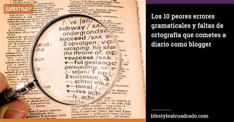 Los 10 peores errores gramaticales y faltas de ortografía ...
