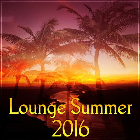Lounge Summer 2016 – Best Chill Out Music & Lounge Summer ...