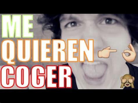 ¡ME QUIEREN COGER! :    YouTube
