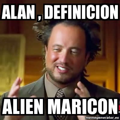 Meme Ancient Aliens   alan , definicion alien maricon ...