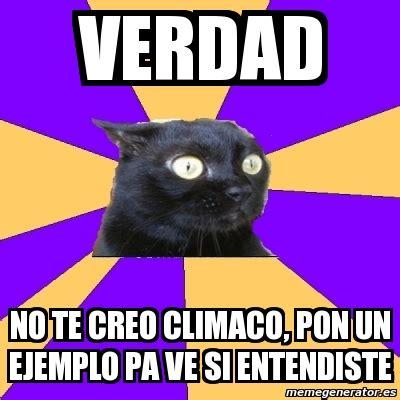 Meme Anxiety Cat   verdad no te creo climaco, pon un ...