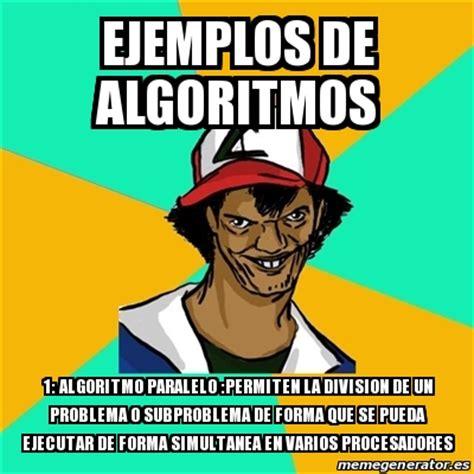Meme Ash Pedreiro   ejemplos de algoritmos 1: algoritmo ...