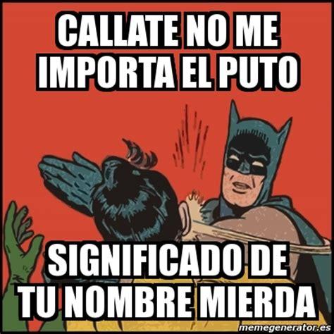 Meme Batman slaps Robin   CALLATE NO ME IMPORTA EL PUTO ...