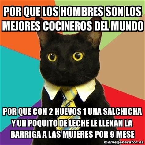 Meme Business Cat   por que los hombres son los mejores ...