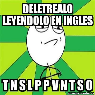 Meme Challenge Accepted   DELETREALO LEYENDOLO EN INGLES T ...