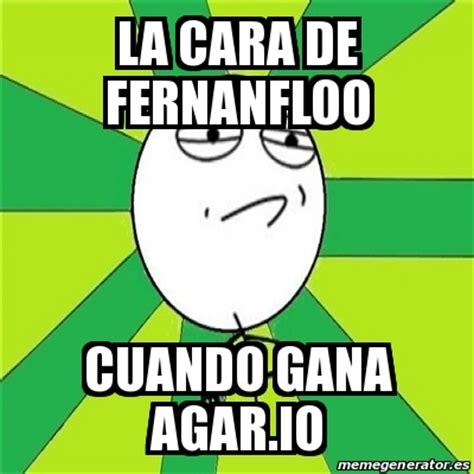 Meme Challenge Accepted   la cara de fernanfloo cuando ...