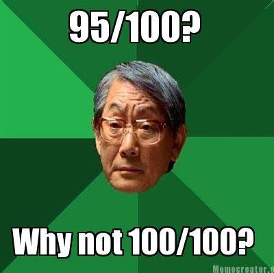 Meme Creator   95/100? Why not 100/100? Meme Generator at ...
