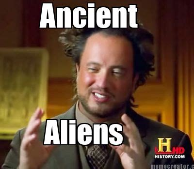 Meme Creator   Ancient Aliens