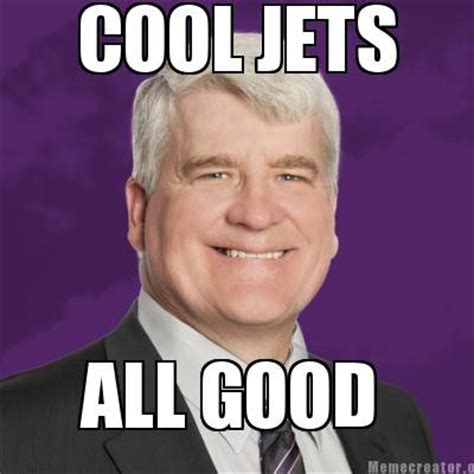 Meme Creator   COOL JETS ALL GOOD Meme Generator at ...
