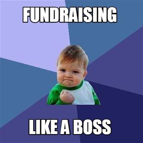 Meme Creator   fundraising like a boss Meme Generator at ...
